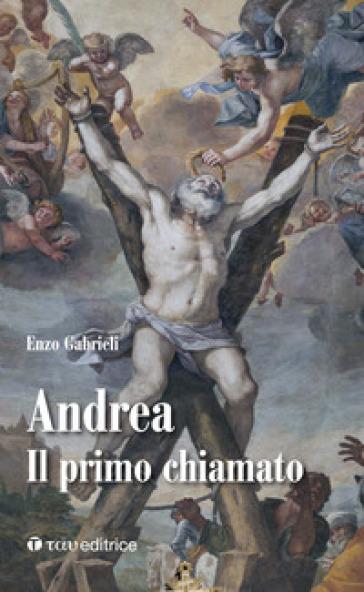 Andrea. Il primo chiamato - Enzo Gabrieli |