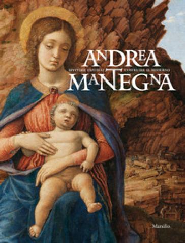 Andrea Mantegna. Rivivere l'antico, costruire il moderno. Catalogo della mostra (Torino, 12 dicembre 2019-4 maggio 2020). Ediz. a colori - S. Bandera | Thecosgala.com