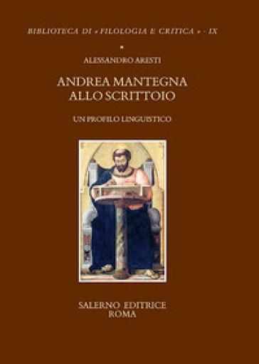 Andrea Mantegna allo scrittoio. Un profilo linguistico - Alessandro Aresti pdf epub