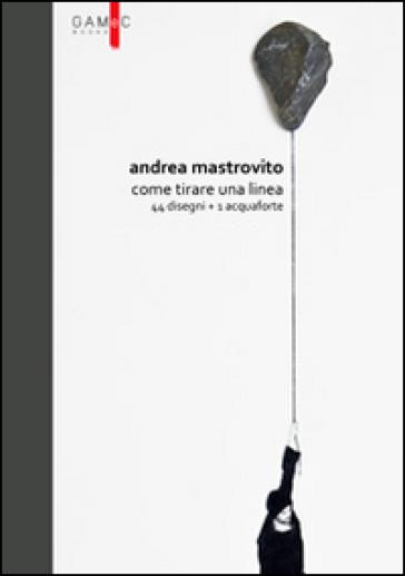 Andrea Mastrovito. Come tirare una linea. Con 44 disegni + 1 acquaforte - Sara Fumagalli |