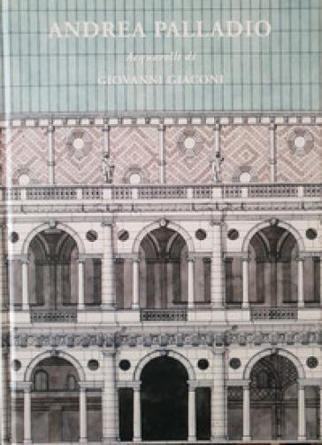 Andrea Palladio. Acquarelli di Giovanni Giaconi - Giovanni Giaconi |
