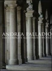Andrea Palladio. The complete illustrated works. Ediz. inglese