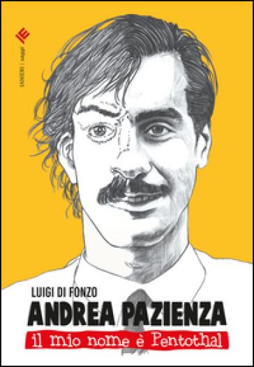 Andrea Pazienza. Il mio nome è Pentothal - Luigi Di Fonzo pdf epub