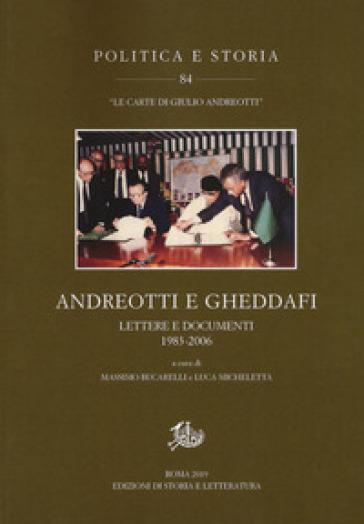 Andreotti e Gheddafi. Lettere e documenti 1983-2006 - M. Bucarelli | Kritjur.org