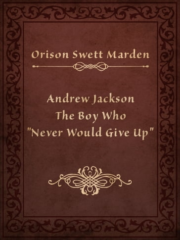 "Andrew Jackson The Boy Who ""Never Would Give Up"""