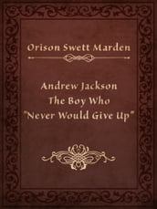 Andrew Jackson The Boy Who
