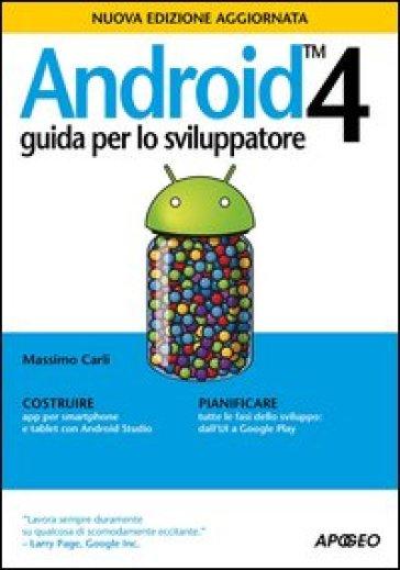Android 4. Guida per lo sviluppatore - Massimo Carli pdf epub