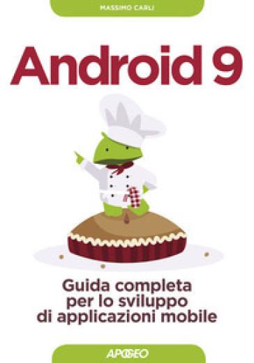 Android 9. Guida completa per lo sviluppo di applicazioni mobile. Con aggiornamento online - Massimo Carli |