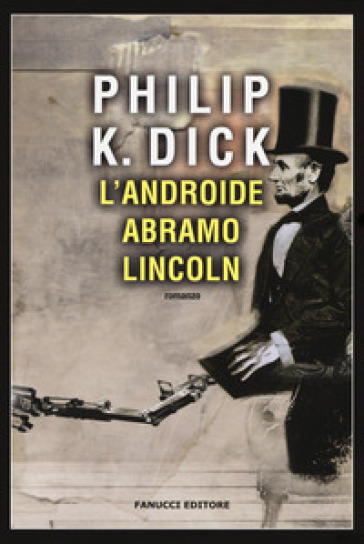 Androide Abramo Lincoln - Philip K. Dick |