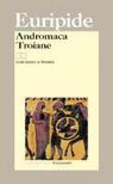 Andromaca-Troiane. Testo greco a fronte - Euripide |