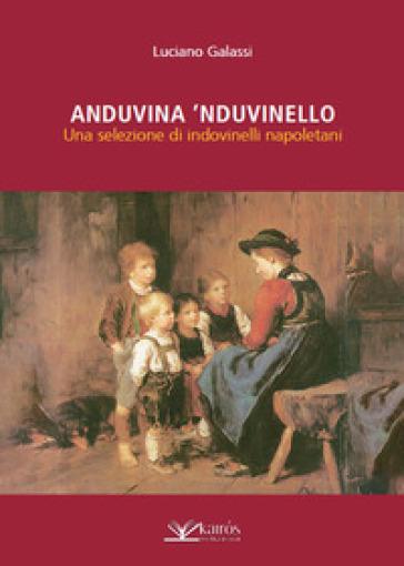 Anduvina 'nduvinello. Una selezione di indovinelli napoletani - Luciano Galassi | Rochesterscifianimecon.com