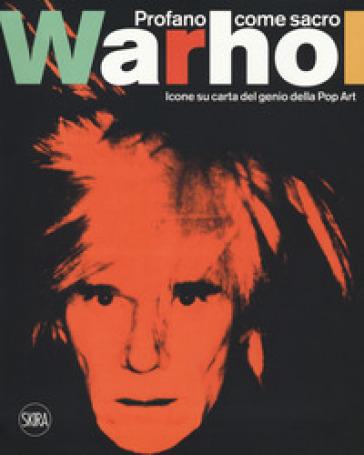 Andy Warhol. Profano come sacro. Icone su carta del genio della Pop Art. Ediz. italiana e inglese - M. Mazzoleni |