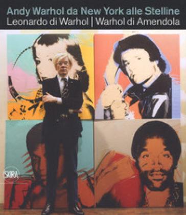 Andy Warhol da New York alle Stelline. Leonardo di Warhol. Warhol di Amendola. Ediz. italiana e inglese - Aurelio Amendola |