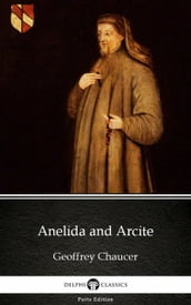 Anelida and Arcite by Geoffrey Chaucer - Delphi Classics (Illustrated)