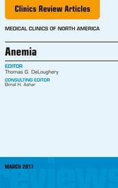 Anemia, An Issue of Medical Clinics of North America, E-Book