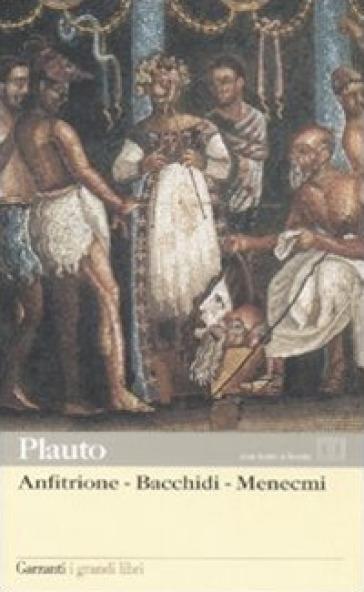 Anfitrione-Bacchidi-Menecmi. Testo latino a fronte - Tito Maccio Plauto pdf epub