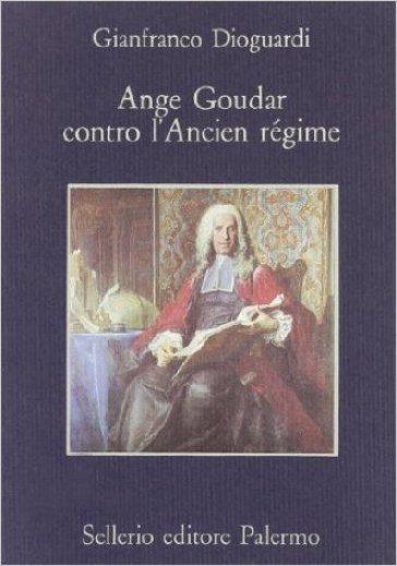 Ange Goudar contro l'ancien régime - Gianfranco Dioguardi | Rochesterscifianimecon.com