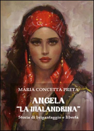 Angela «La Malandrina». Storia di brigantaggio e libertà - Maria Concetta Preta |