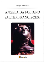 Angela da Foligno «Alter Franciscus»