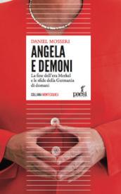 Angela e demoni. La fine dell'era Merkel e le sfide della Germania di  domani - Daniel Mosseri - Libro - Mondadori Store