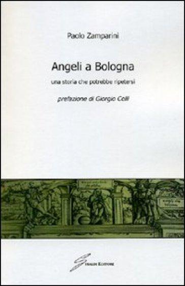 Angeli a Bologna. Una storia che potrebbe ripetersi - Paolo Zamparini pdf epub