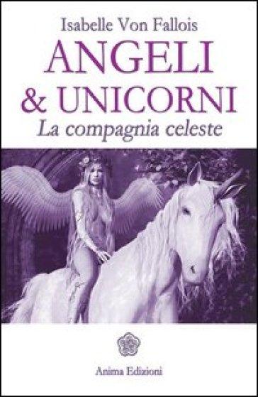 Angeli & Unicorni. La compagnia celeste - Isabelle von Fallois |