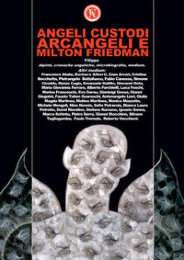 Angeli custodi, Arcangeli e Milton Friedman. Ediz. a colori - Filippo Martinez |