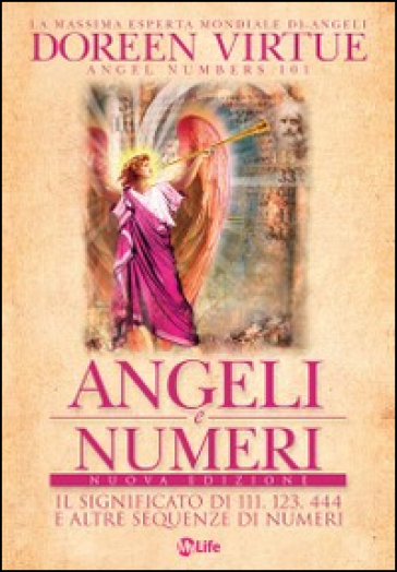 Angeli e numeri. Il significato di 111, 123, 444 e altre sequenze di numeri - Doreen Virtue |