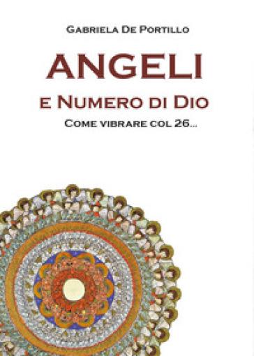 Angeli e numero di Dio. Come vibrare col 26... - Gabriela De Portillo   Thecosgala.com
