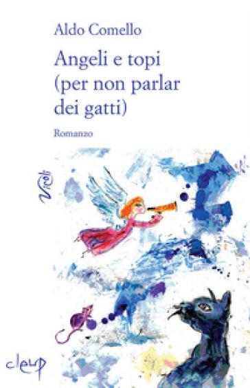 Angeli e topi (per non parlar dei gatti) - Aldo Comello |