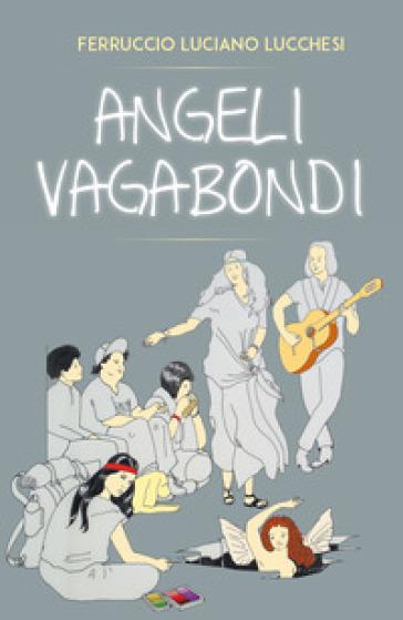 Angeli vagabondi - Ferruccio Luciano Lucchesi | Kritjur.org