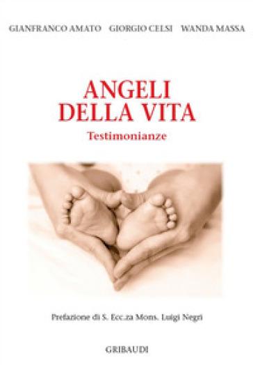 Angeli della vita. Testimonianze - Gianfranco Amato |