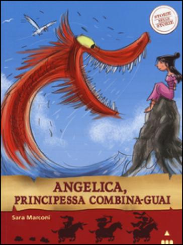 Angelica, principessa combina-guai. Storie nelle storie. Ediz. illustrata - Sara Marconi  
