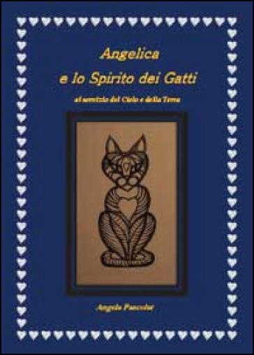Angelica e lo spirito dei gatti. Al servizio del cielo e della terra - Angela Pascolat |