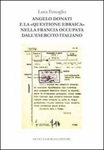 Angelo Donati e la «questione ebraica» nella Francia occupata dall'esercito italiano - Luca Fenoglio |