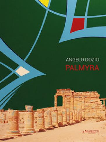 Angelo Dozio. Palmyra. Catalogo della mostra. Ediz. illustrata