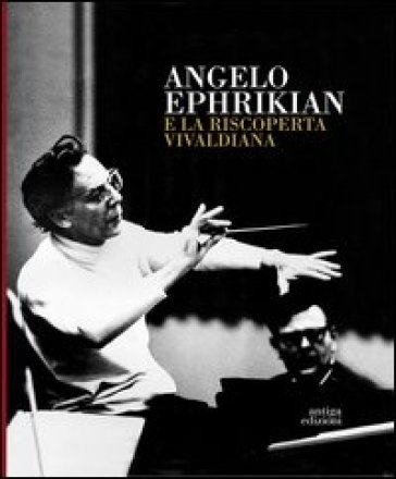 Angelo Ephrikian e la riscoperta vivaldiana. Con CD Audio