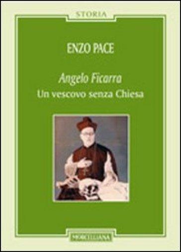Angelo Ficarra. Un vescovo senza Chiesa - Enzo Pace | Ericsfund.org