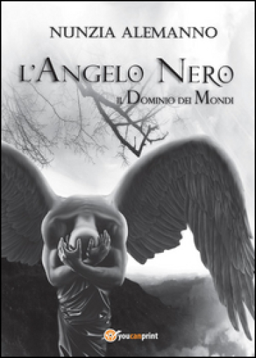 L'Angelo Nero. Il dominio dei mondi - Nunzia Alemanno  