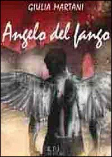 Angelo del fango - Giulia Martani |