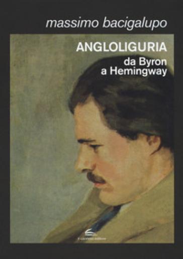 Angloliguria. Da Byron a Hemingway - Massimo Bacigalupo pdf epub