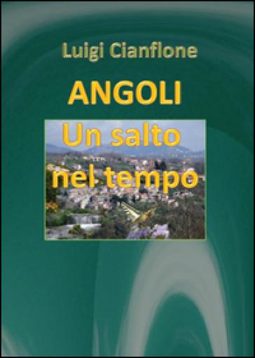 Angoli. Un salto nel tempo - Luigi Cianflone | Kritjur.org
