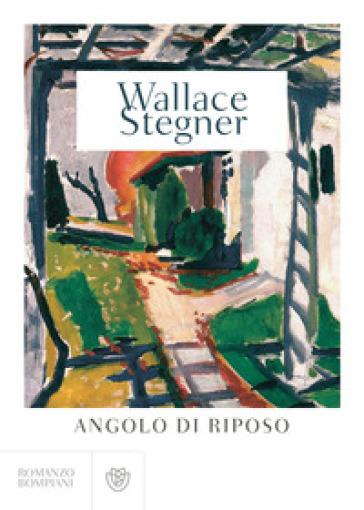 Angolo di riposo - Wallace Stegner  