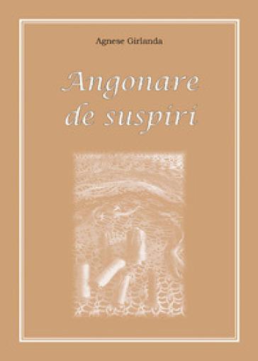 Angonare de suspiri - Agnese Girlanda |
