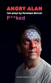 Angry Alan & F*cked: Two Plays by Penelope Skinner