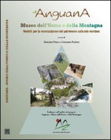 Anguana. Museo dell'uomo e della montagna. Un modello per la valorizzazione del patrimonio culturale montano - M. Diaco |