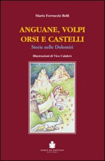 Anguane, volpi, orsi e castelli. Storie nelle Dolomiti - Mario Ferruccio Belli | Kritjur.org