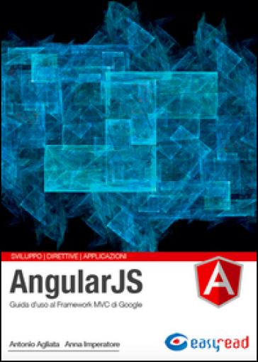 AngularJS. Guida completa - Antonio Agliata |