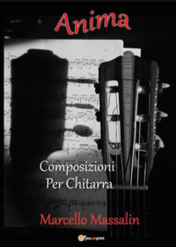 Anima. Composizioni per chitarra - Marcello Massalin |