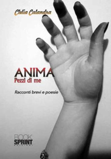 Anima. Pezzi di me - Clelia Calandra | Kritjur.org
